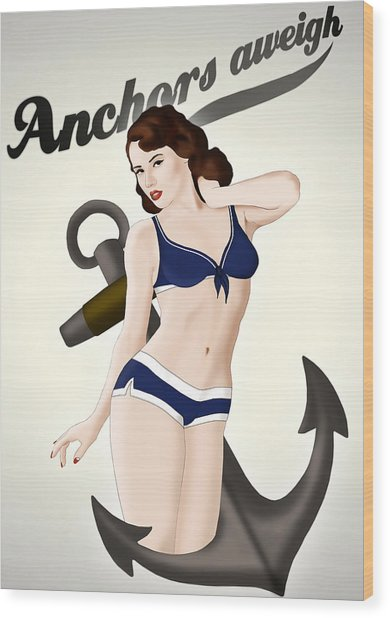 Anchors Aweigh - Classic Pin Up Wood Print