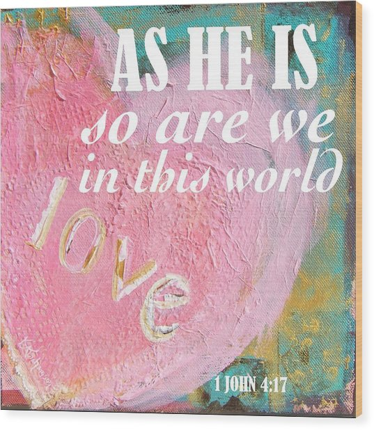 As He Is So Are We Heart Wood Print