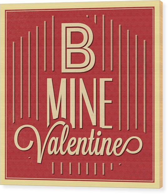 B Mine Valentine Wood Print