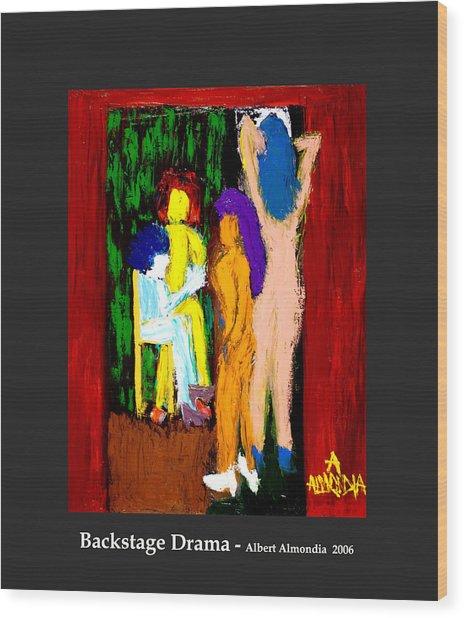 Backstage Drama Wood Print by Albert Almondia
