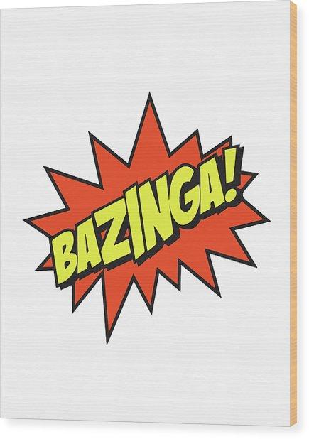 Bazinga  Wood Print