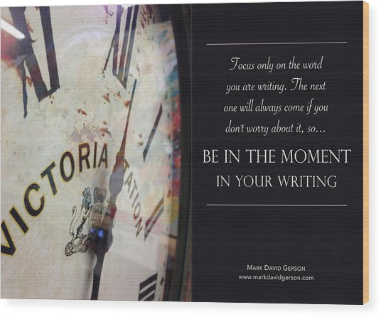 Be In The Moment In Your Writing Wood Print