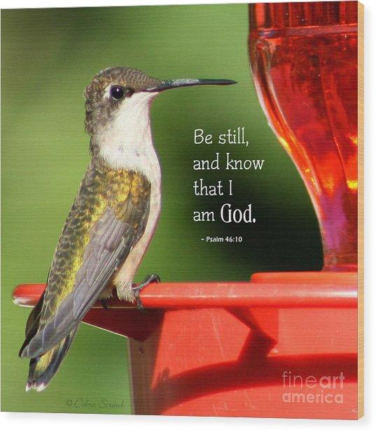 Be Still And Know Wood Print by Debra Straub