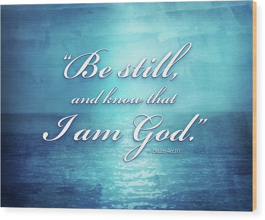Be Still And Know Wood Print by Shevon Johnson