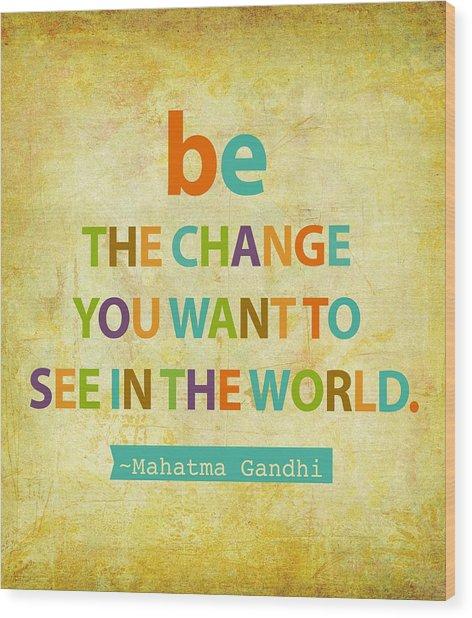 Be The Change Wood Print by Cindy Greenbean