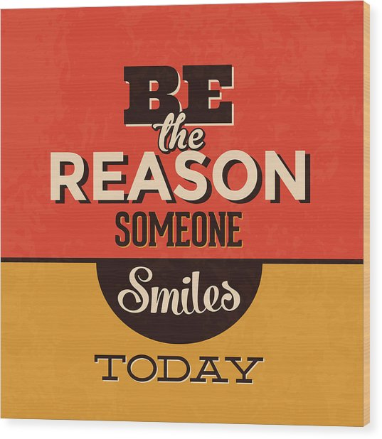 Be The Reason Someone Smiles Today Wood Print