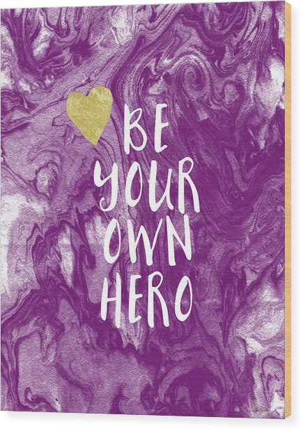 Be Your Own Hero - Inspirational Art By Linda Woods Wood Print