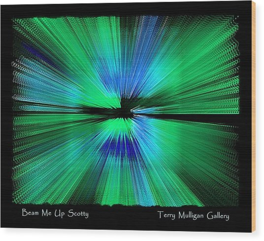 Beam Me Up Scotty Wood Print by Terry Mulligan