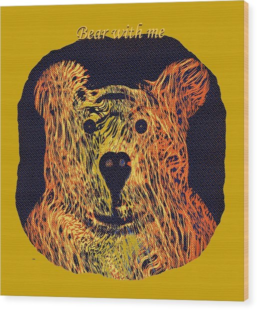 Bear With Me Wood Print