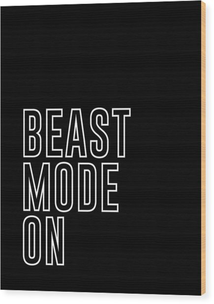 Beast Mode On - Gym Quotes - Minimalist Print - Typography - Quote Poster Wood Print