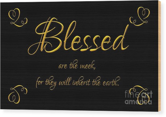 Wood Print featuring the digital art Beatitudes Blessed Are The Meek For They Will Inherit The Earth by Rose Santuci-Sofranko