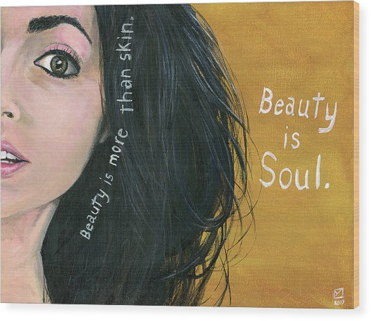 Beauty Is Soul Wood Print