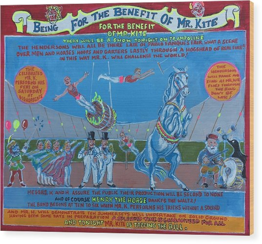 Being For The Benefit Of Mr. Kite Wood Print