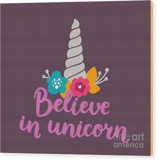 Believe In Unicorn Wood Print