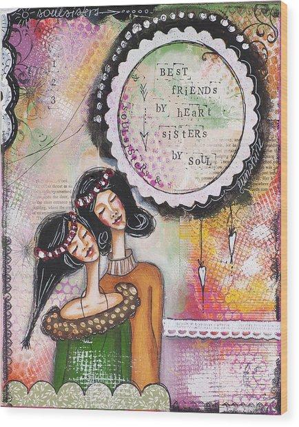 Best Friends By Heart, Sisters By Soul Wood Print