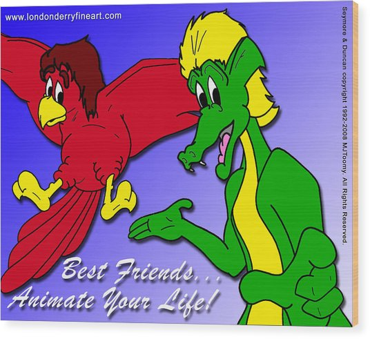 Best Friends...animate Your Life Wood Print by Michael James  Toomy