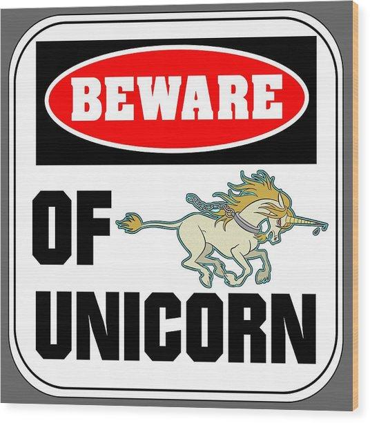 Beware Of Unicorn Wood Print
