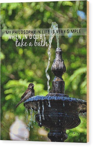 Bird Bath Quote Wood Print by JAMART Photography