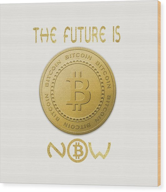 Wood Print featuring the digital art Bitcoin Symbol Logo The Future Is Now Quote Typography by Georgeta Blanaru