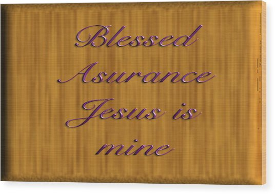 Blessed Asurance Wood Print by Philip McDonald