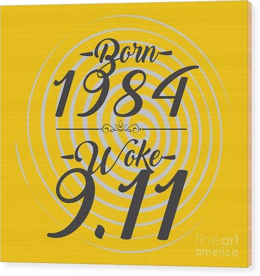Born Into 1984 - Woke 9.11 Wood Print