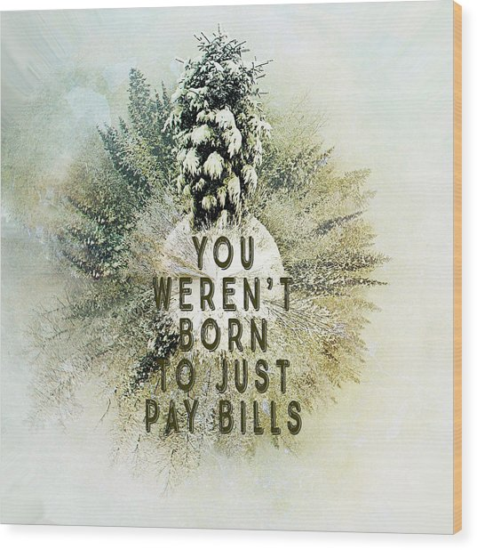 Born To Pay Bills Wood Print