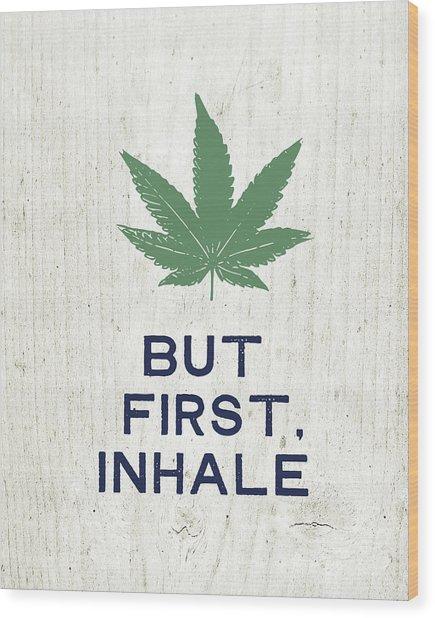 But First Inhale - Cannabis Art By Linda Woods Wood Print