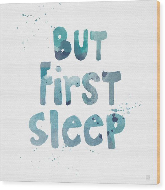 But First Sleep Wood Print