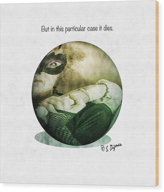 But In This Particular Case It Dies  Wood Print by Steven Digman