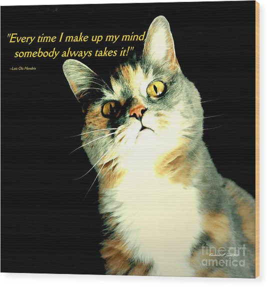 Calico Kitty - Paintograph With Losing-mind Quotation Wood Print by Christine S Zipps