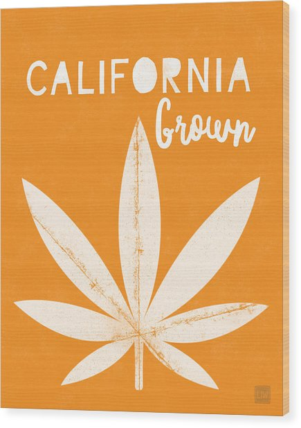 California Grown Cannabis Orange- Art By Linda Woods Wood Print