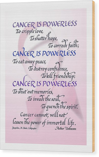 Cancer Is Powerless Wood Print