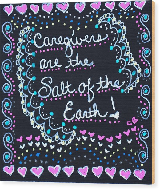 Caregivers Are The Salt Of The Earth Wood Print