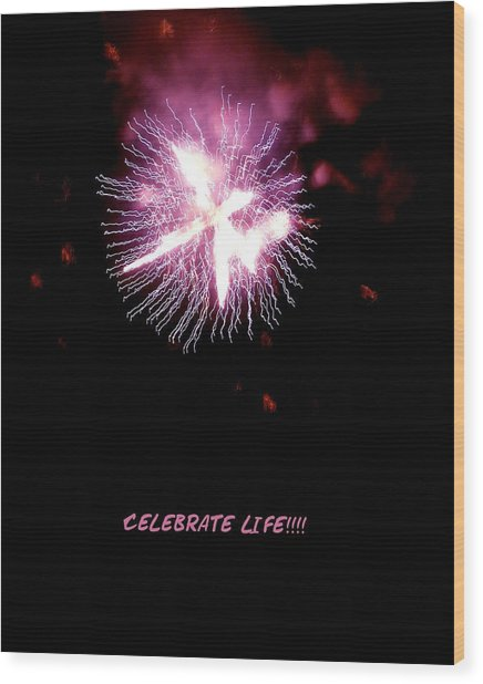 Celebrate Life Wood Print