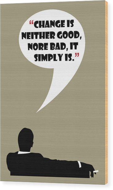 Change Is Not Bad - Mad Men Poster Don Draper Quote Wood Print
