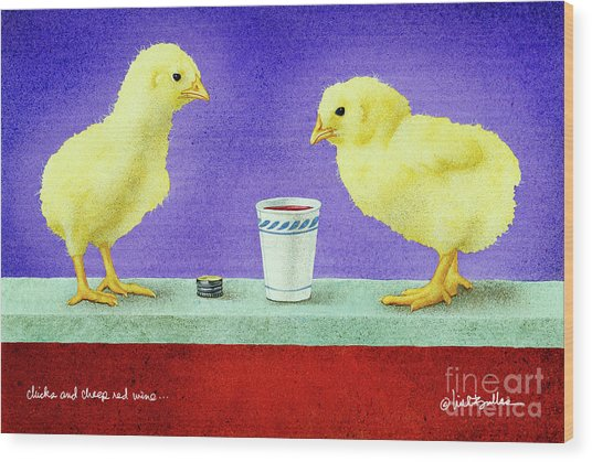 Chicks And Cheep Red Wine.. Wood Print by Will Bullas