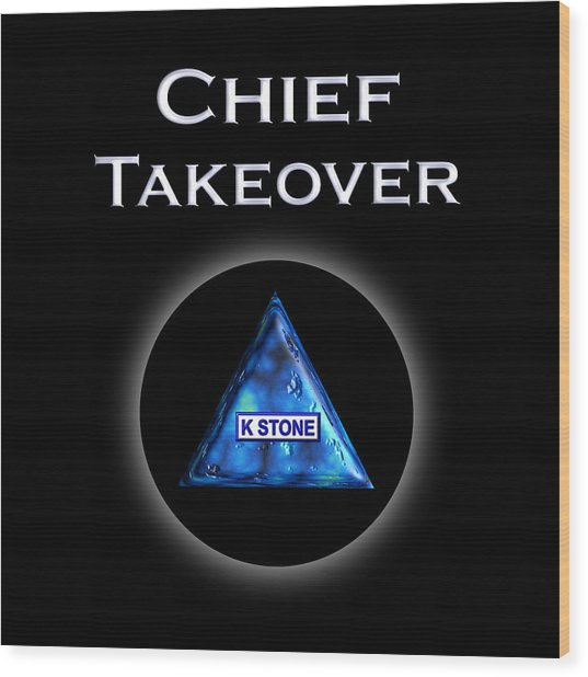 Chief Takeover Wood Print