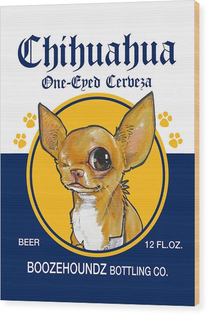 Chihuahua One-eyed Cerveza Wood Print