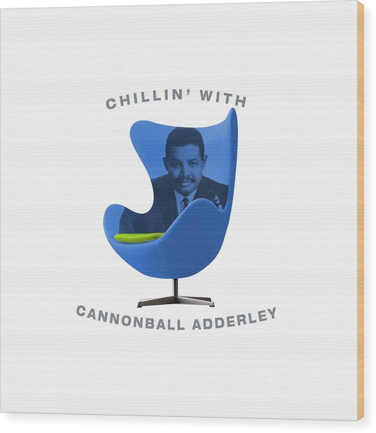 Chillin With Cannonball Adderley Wood Print