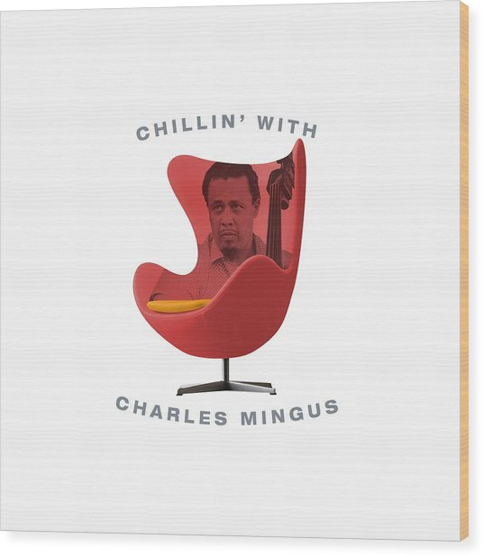 Chillin With Charles Mingus Wood Print
