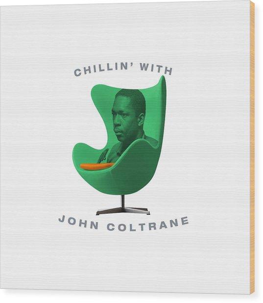 Chillin With John Coltrane Wood Print