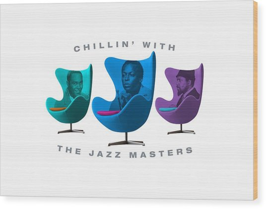 Chillin With The Jazz Masters  Wood Print