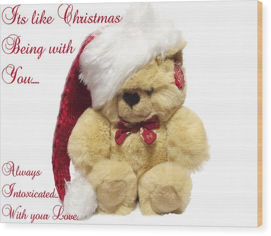 Christmas Bear Intoxicated With Your Love Wood Print by Dawn Hay