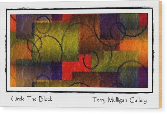 Circle The Block Wood Print by Terry Mulligan