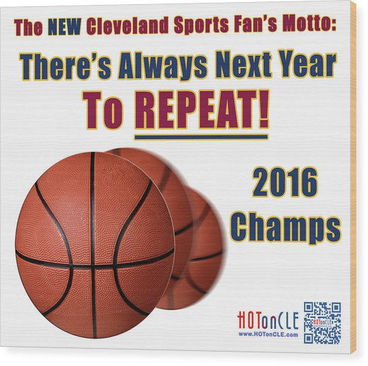 Cleveland Basketball 2016 Champs New Motto Wood Print