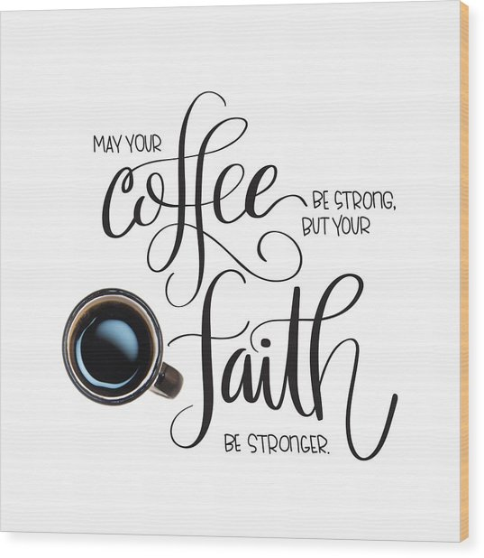 Coffee And Faith Wood Print