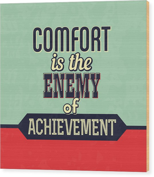 Comfort Is The Enemy Of Achievement Wood Print