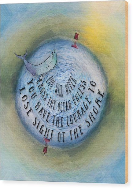 Courage To Lose Sight Of The Shore Mini Ocean Planet World Wood Print