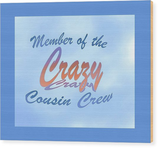 Crazy Cousins  Wood Print