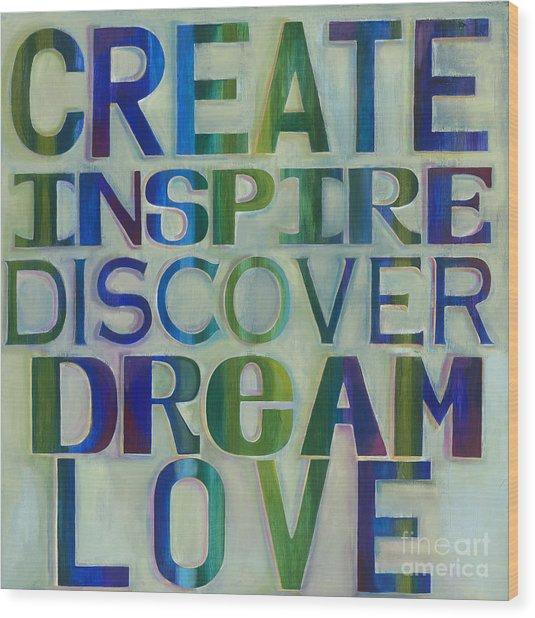 Wood Print featuring the painting Create Inspire Discover Dream Love by Carla Bank